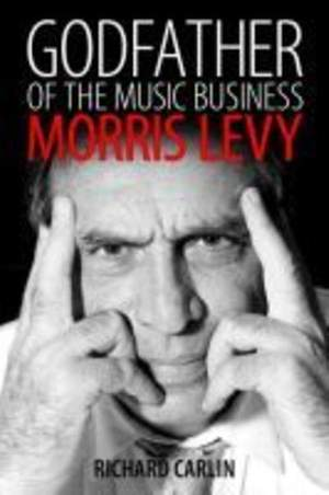 Godfather of the Music Business: Morris Levy