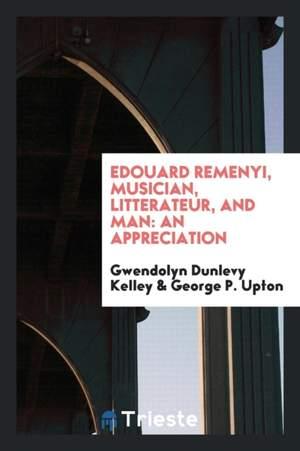 Edouard Remenyi, Musician, Litterateur, and Man