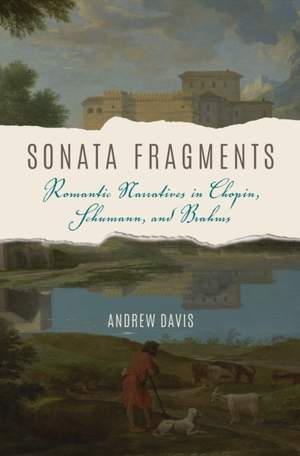 Sonata Fragments: Romantic Narratives in Chopin, Schumann, and Brahms