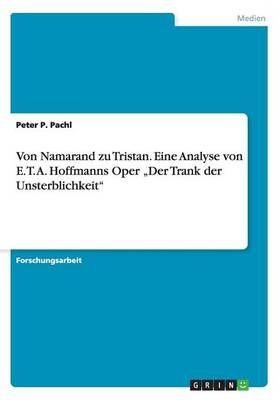 """Von Namarand zu Tristan. Eine Analyse von E. T. A. Hoffmanns Oper """"Der Trank der Unsterblichkeit"""