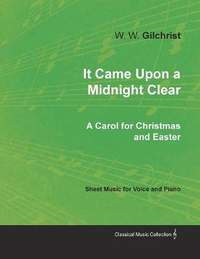 It Came Upon a Midnight Clear - A Carol for Christmas and Easter - Sheet Music for Voice and Piano