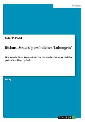 Richard Strauss' persoenlicher Lohengrin: Eine verschollene Komposition des Garmischer Meisters und ihre politischen Hintergrunde