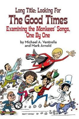 Long Title: Looking for the Good Times; Examining the Monkees' Songs, One by One (Hardback)