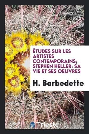 Etudes Sur Les Artistes Contemporains; Stephen Heller