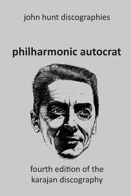 Philharmonic Autocrat the Discography of Herbert von Karajan (1908-1989). 4th edition.