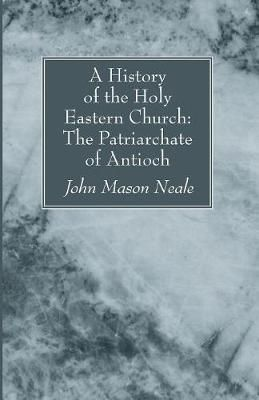 A History of the Holy Eastern Church: The Patriarchate of Antioch