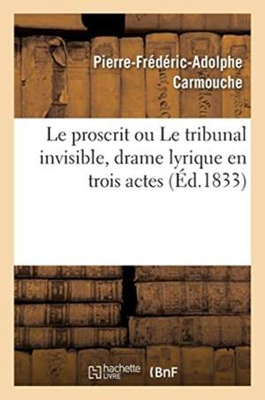 Le Proscrit Ou Le Tribunal Invisible, Drame Lyrique En Trois Actes