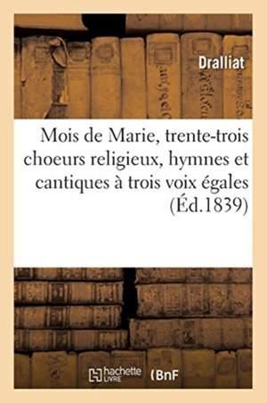 Mois de Marie, Trente-Trois Choeurs Religieux, Hymnes Et Cantiques A Trois Voix Egales