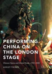 Performing China on the London Stage: Chinese Opera and Global Power, 1759-2008