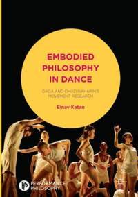 Embodied Philosophy in Dance: Gaga and Ohad Naharin's Movement Research