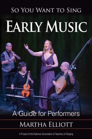 So You Want to Sing Early Music: A Guide for Performers