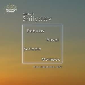 Mikhail Shilyaev plays Debussy, Ravel, Scriabin & Mompou