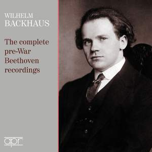 Wilhelm Backhaus: The Complete Pre-War Beethoven Recordings