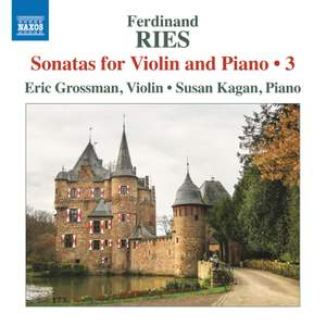Ferdinand Ries: Sonatas for Violin and Piano, Vol. 3