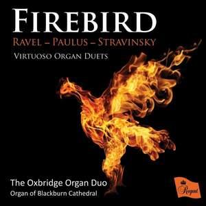 Firebird: Virtuoso Organ Duets by Ravel, Paulus & Stravinsky
