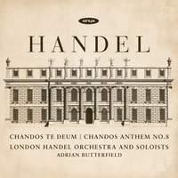 Handel: Chandos Te Deum and Chandos Anthem No. 8