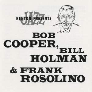 Stan Kenton Presents Bob Cooper, Bill Holman & Frank Rosolino