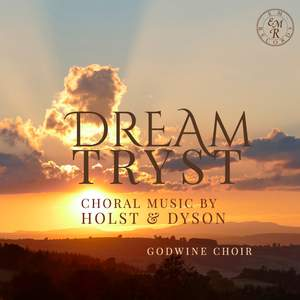 Dream-Tryst: Choral Music by Holst & Dyson