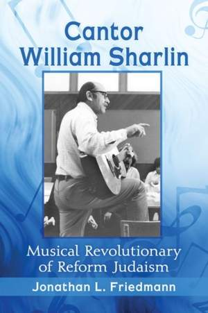 Cantor William Sharlin: Musical Revolutionary of Reform Judaism