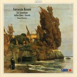 Busoni: 6 Piano Sonatinas, Indianisches Tagebuch I & Toccata
