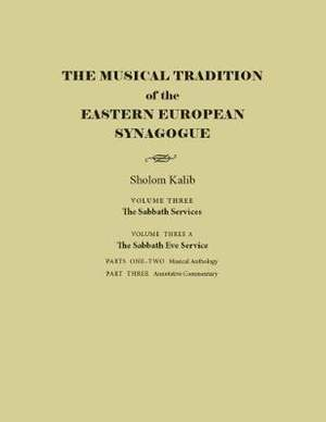 The Musical Tradition of the Eastern European Synagogue, Volume 3A: The Sabbath Eve Service