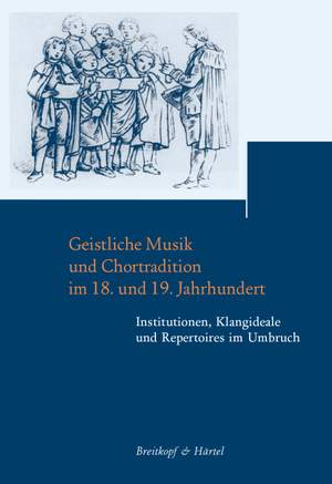Geistliche Musik und Chortradition im 18. und 19. Jahrhundert