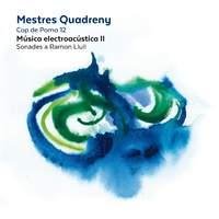 Mestres Quadreny: Música electroacústica II