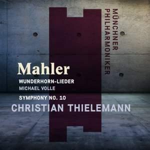 Mahler: Wunderhorn-Lieder and Symphony No. 10