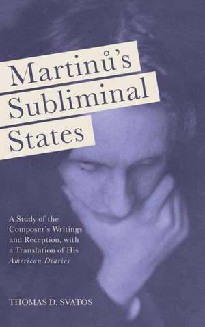 """Martinu`s Subliminal States - A Study of the Composer`s Writings and Reception, with a Translation of His """"American Diaries"""""""