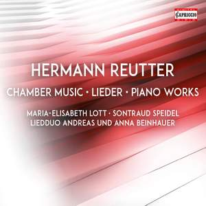 Hermann Reutter: Chamber Music, Lieder & Piano Works