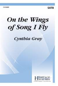 Cynthia Gray: On The Wings Of Song I Fly