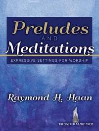Raymond H. Haan: Preludes and Meditations