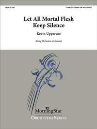 Kevin Uppercue: Let All Mortal Flesh Keep Silence