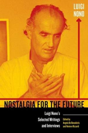 Nostalgia for the Future: Luigi Nono's Selected Writings and Interviews
