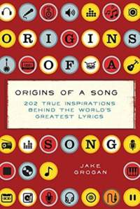 Origins of a Song: 202 True Inspirations Behind the World's Greatest Lyrics