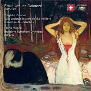 Émile Jaques-Dalcroze: Tragédie d'amour & Suite Pastorale Product Image