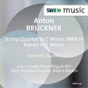 Bruckner: String Quartet in C Minor, WAB 111 & Rondo in C Minor