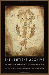 The Sentient Archive: Bodies, Performance, and Memory