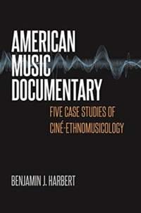 American Music Documentary: Five Case Studies of Cine-Ethnomusicology