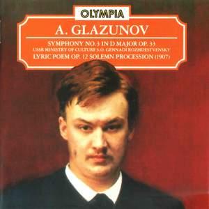 Glazunov: Symhony No. 3 in D Major, Op. 33; Lyric Poem. Op. 12 & Solemn Procession in G Major