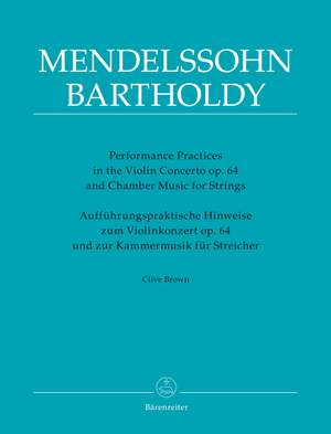 Brown, Clive: Performance Practices in the Violin Concerto op. 64 and Chamber Music for Strings of Felix Mendelssohn Bartholdy