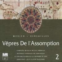 Les chemins du baroque, Vol. 2: Mexico-Versailles – Vêpres de l'Assomption