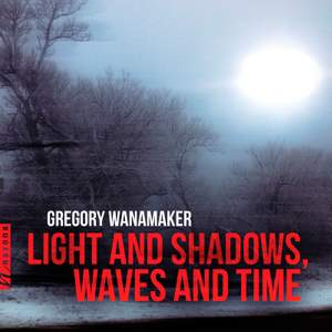 Gregory Wanamaker: Light and Shadows, Waves and Time