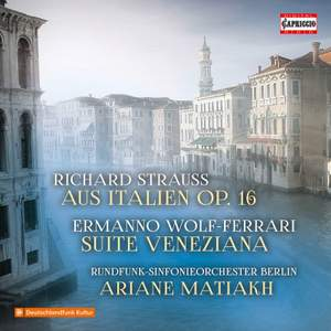 Strauss: Aus Italien, Op. 16 & Wolf-Ferrari: Suite Veneziana