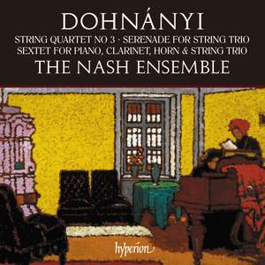 Dohnányi: String Quartet, Serenade & Sextet