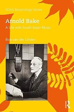 Arnold Bake: A Life with South Asian Music