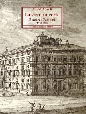 La virtù in corte. Bernardo Pasquini (1637-1710)