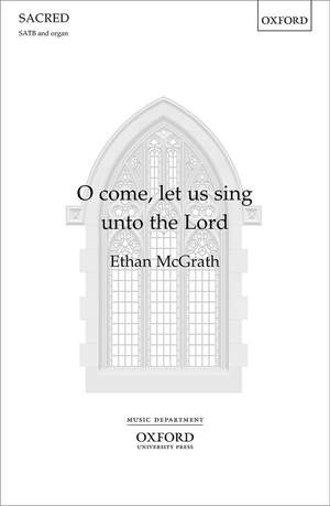 McGrath, Ethan: O come, let us sing unto the Lord