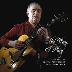 The Way I Play: The Solo Jazz Guitar Artistry of Esmond Selwyn