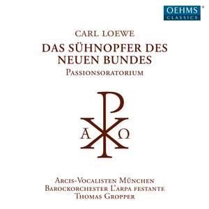 Loewe: Das Sühnopfer Des Neuen Bundes, Passionsoratorium